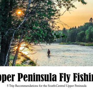 Online Seminar: Upper Peninsula Fly Fishing